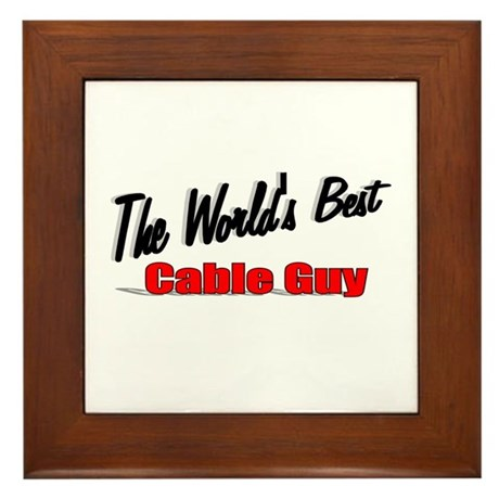 """The World's Best Cable Guy"" Framed Tile"