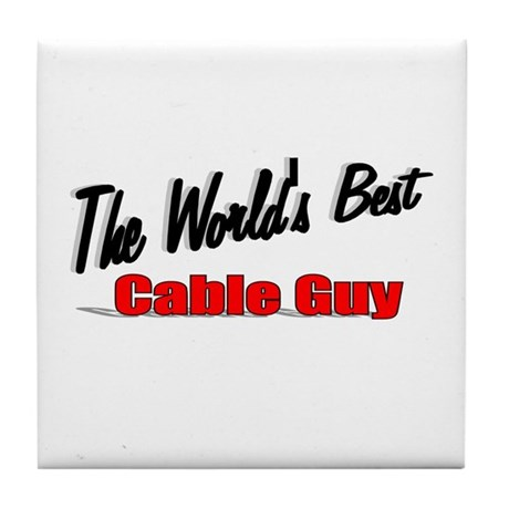 """The World's Best Cable Guy"" Tile Coaster"
