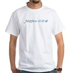 Matthew 22:37-40 White T-Shirt