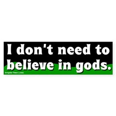 I don't need gods bumper sticker