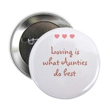 """Loving is what Aunties do bes 2.25"""" Button"""