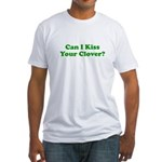 Can I Kiss Your Clover? Fitted T-Shirt