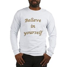 Believe in yourself Long Sleeve T-Shirt