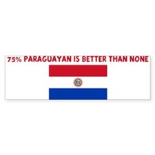75 PERCENT PARAGUAYAN IS BETT Bumper Bumper Sticker