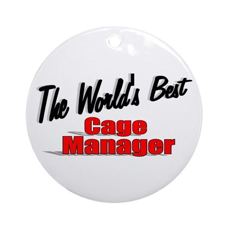 """The World's Best Cage Manager"" Ornament (Round)"