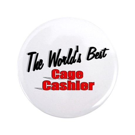 """The World's Best Cage Cashier"" 3.5"" Button"