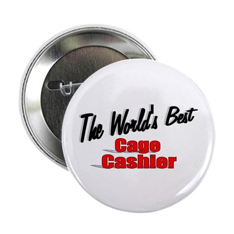 """The World's Best Cage Cashier"" 2.25"" Button (10 p"