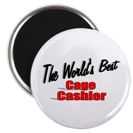 """The World's Best Cage Cashier"" 2.25"" Magnet (100"