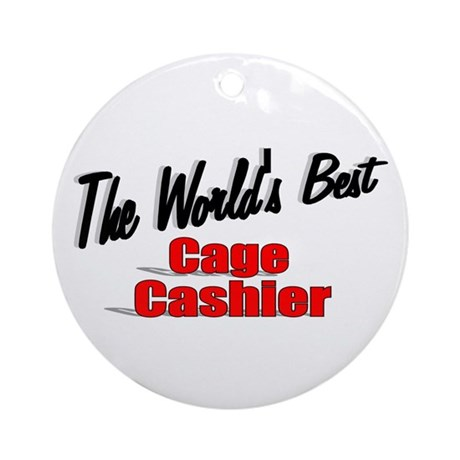 """The World's Best Cage Cashier"" Ornament (Round)"