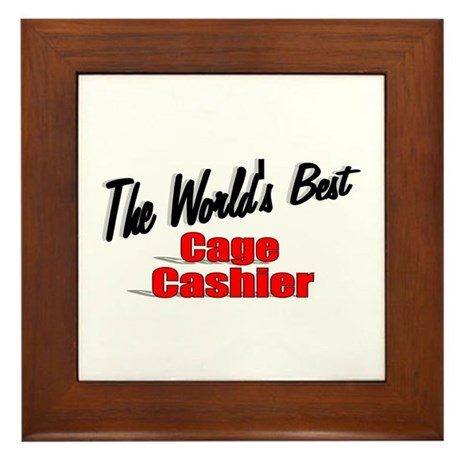 """The World's Best Cage Cashier"" Framed Tile"