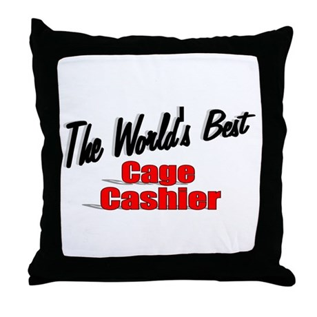 """The World's Best Cage Cashier"" Throw Pillow"