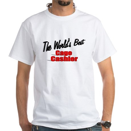 """The World's Best Cage Cashier"" White T-Shirt"