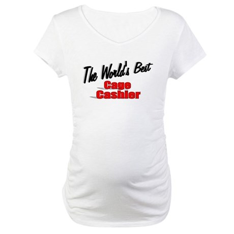 """The World's Best Cage Cashier"" Maternity T-Shirt"