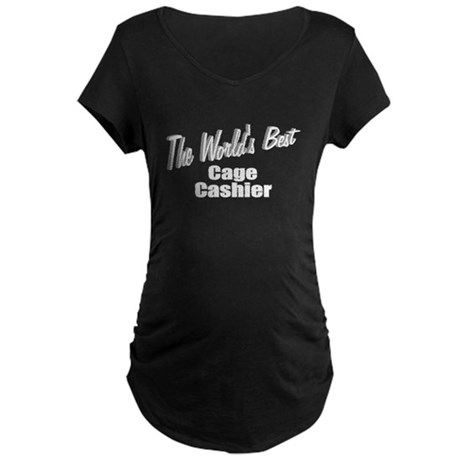 """The World's Best Cage Cashier"" Maternity Dark T-S"