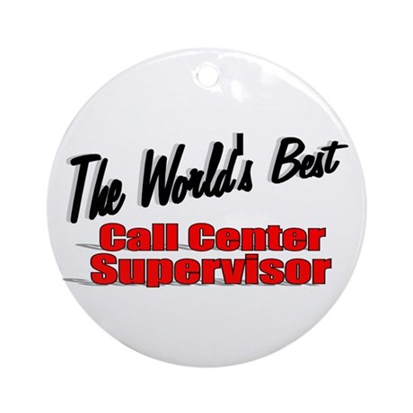 """The World's Best Call Center Supervisor"" Ornament"