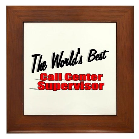 """The World's Best Call Center Supervisor"" Framed T"