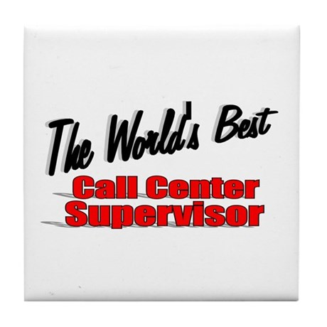 """The World's Best Call Center Supervisor"" Tile Coa"