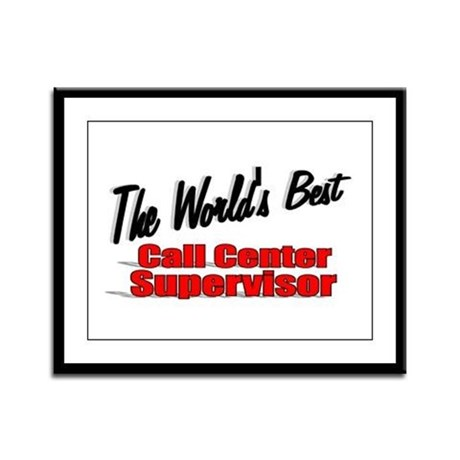 """The World's Best Call Center Supervisor"" Framed P"