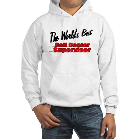 """The World's Best Call Center Supervisor"" Hooded S"