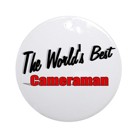 """The World's Best Cameraman"" Ornament (Round)"