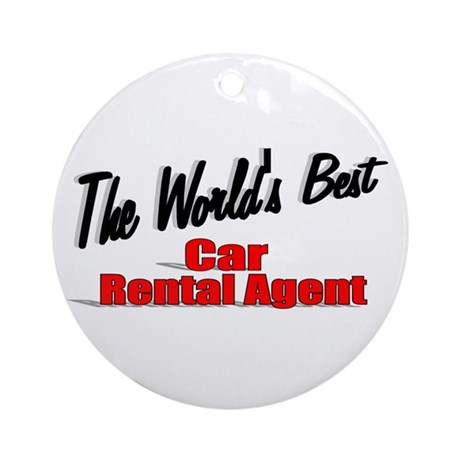 &quot;The World's Best Car Rental Agent&quot; Ornament (Roun