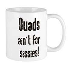 Quads Ain't For Sissies - Mug