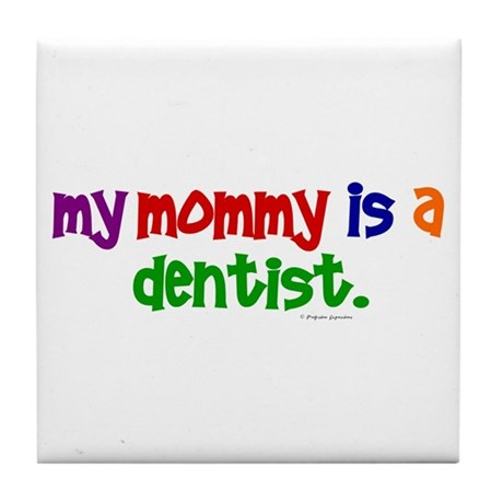 My Mommy Is A Dentist (PR) Tile Coaster