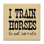 I Train Horses, To Eat Carrots Tile Coaster