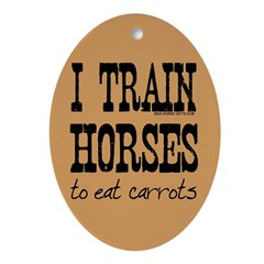 I Train Horses, To Eat Carrots Oval Ornament