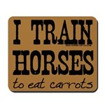 I Train Horses, To Eat Carrots Mousepad