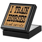 I Train Horses, To Eat Carrots Keepsake Box