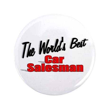 """The World's Best Car Salesman"" 3.5"" Button (100 p"