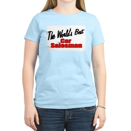 """The World's Best Car Salesman"" Women's Light T-Sh"