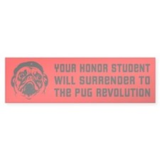 Your Honor Student... PUG Bumper Bumper Sticker