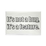 It's not a bug, it's a featur Rectangle Magnet