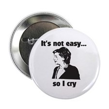 """It's not easy...so I cry 2.25"""" Button"""