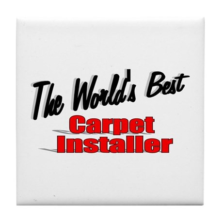 &quot;The World's Best Carpet Installer&quot; Tile Coaster