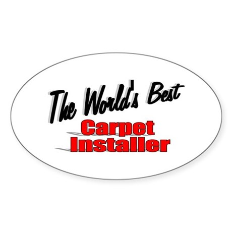 &quot;The World's Best Carpet Installer&quot; Oval Sticker