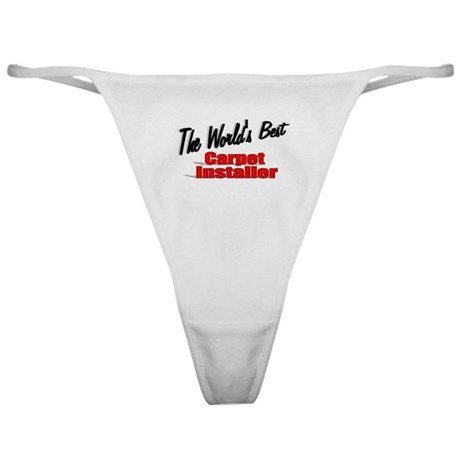 &quot;The World's Best Carpet Installer&quot; Classic Thong