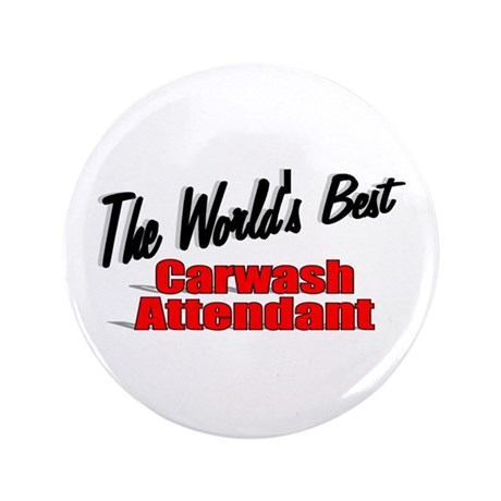 """The World's Best Carwash Attendant"" 3.5"" Button"