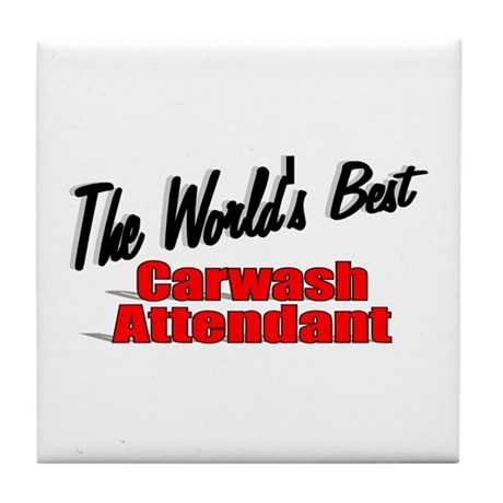 """The World's Best Carwash Attendant"" Tile Coaster"