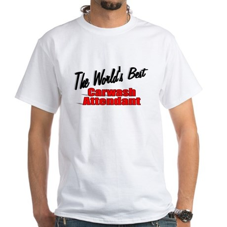 """The World's Best Carwash Attendant"" White T-Shirt"