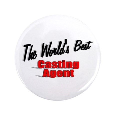 """The World's Best Casting Agent"" 3.5"" Button (100"