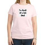 I'm A Big Deal T-Shirt