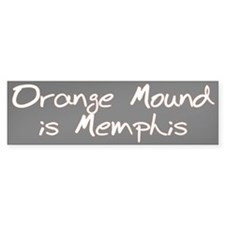 Orange Mound is Memphis Bumper Bumper Sticker