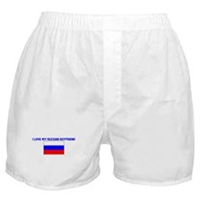 I LOVE MY RUSSIAN BOYFRIEND Boxer Shorts