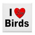 I Love Birds for Bird Lovers Tile Coaster