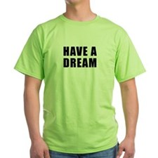 Have A Dream T-Shirt