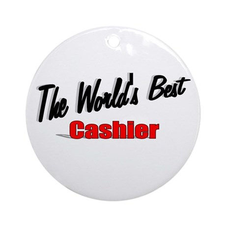 "'The World's Best Cashier"" Ornament (Round)"