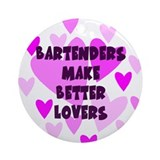 Bartenders Make Better Lovers Keepsake Ornament